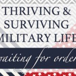 Thriving & Surviving Military Life: Waiting for Orders