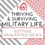 Thriving & Surviving Military Life: Getting Unwanted News