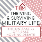 Thriving & Surviving Military Life: The On-Base vs Off-Base Housing Debate