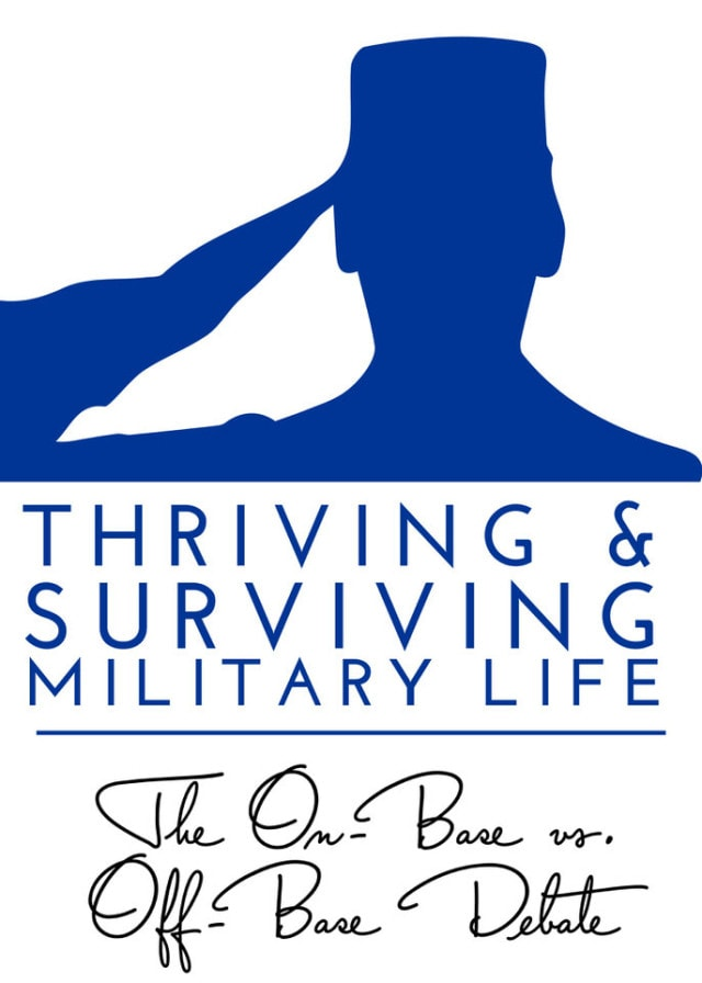 Military Thriving and Surviving On Base vs Off Base