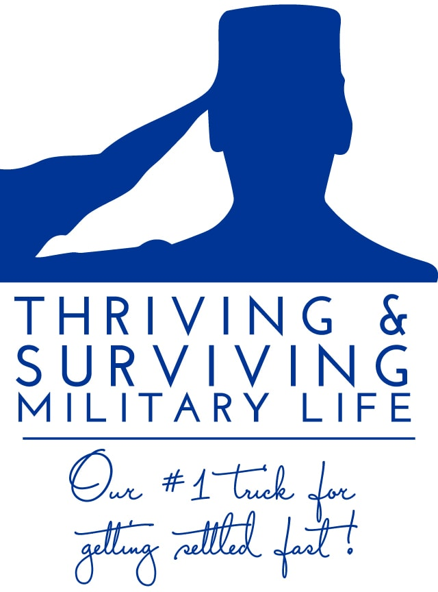 Thriving & Surviving Military Life: Our #1 Trick for Getting Settled Fast!