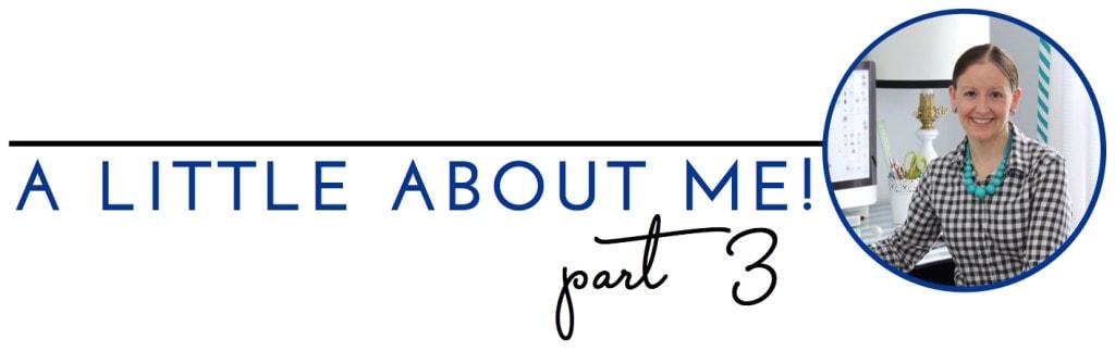 A Little About Me - Part 3