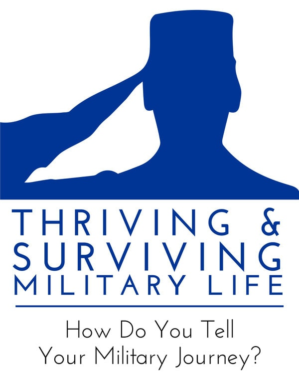 Military Thriving and Surviving - How Do You Tell Your Military Journey