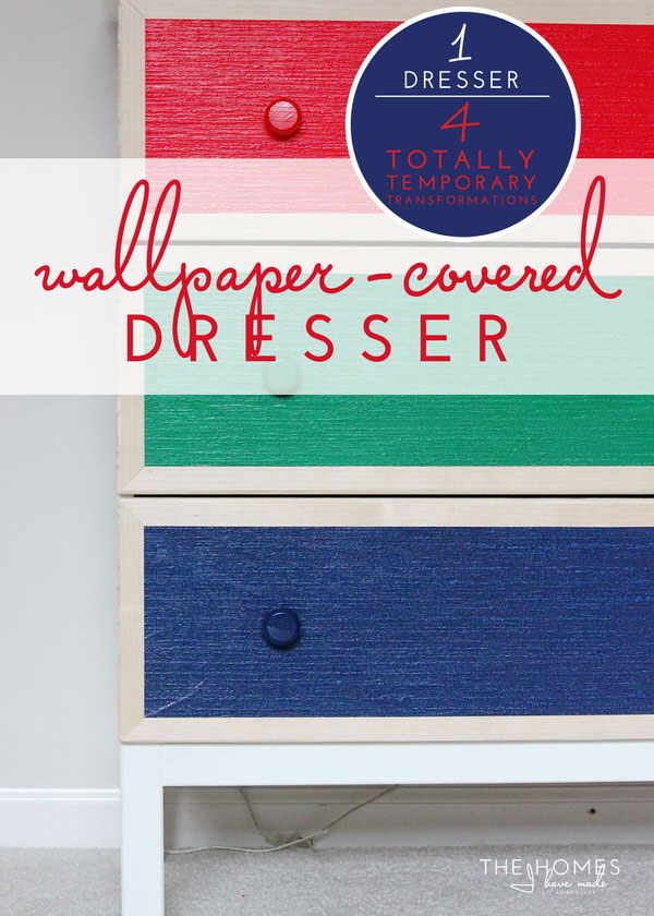 1 Dresser, 4 Temporary Transformations | Wallpaper-Covered Dresser