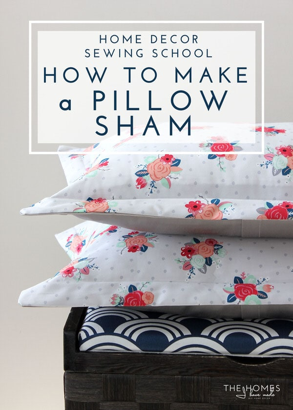 Home Decor Sewing School | How to Make a Pillow Sham | The Homes I ...