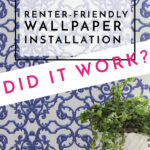 Hit or Miss? Renter-Friendly Wallpaper Removal