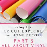Cricut Explore for Home Decor | Part 2: Working With Vinyl