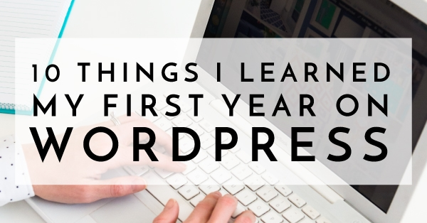 10 Things We Learned At The 2016: 10 Things I Learned My First Year On Wordpress