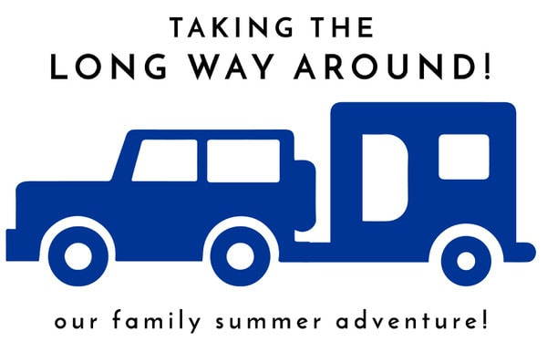 Taking the Long Way Around | Our Family Summer Adventure