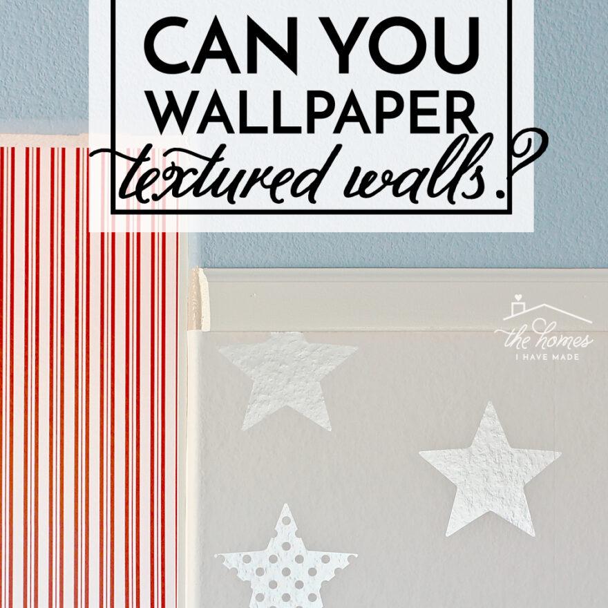 Can You Wallpaper Textured Walls