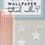 Can You Wallpaper Textured Walls?