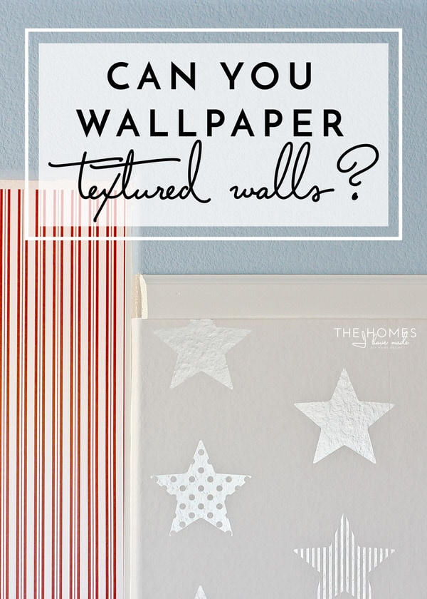 Can You Wallpaper Textured Walls?