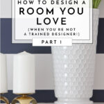 How to Design a Room You Love (When You Aren't a Trained Designer!) – Part 1