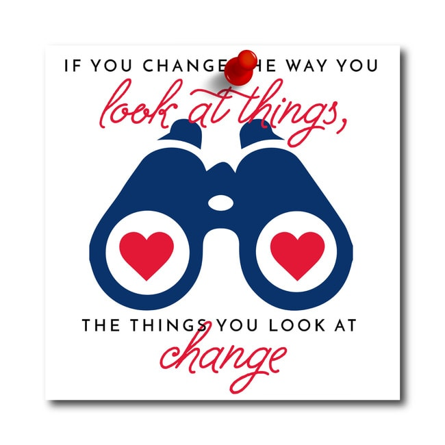 "Inspirational Home Quotes: ""If you change the way you look at things, the thinks you look at change."""