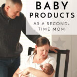 My Must-Have Baby Products as a Second-Time Mom