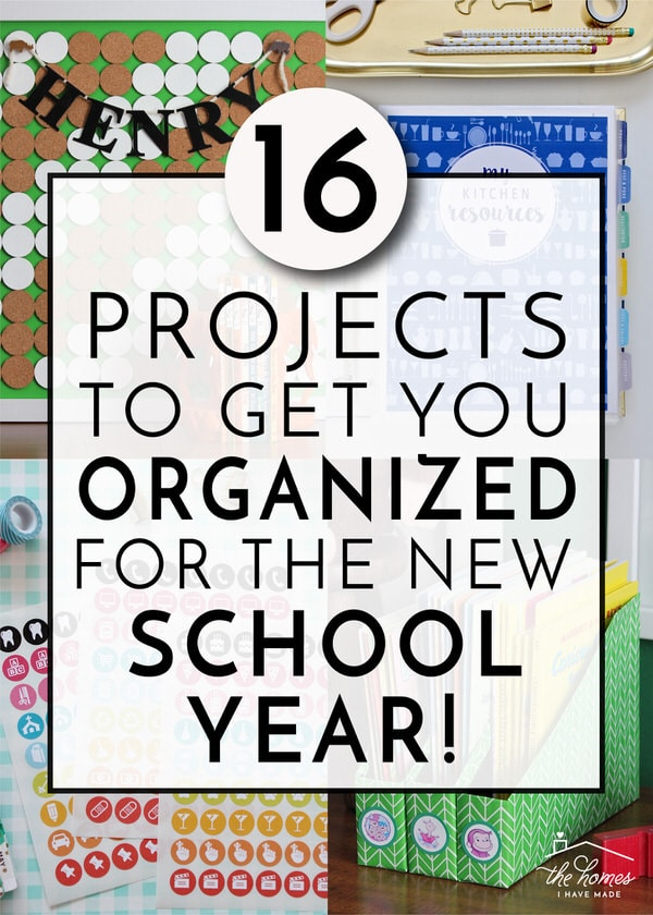 16 DIY Projects to Help You Get Organized for the New School Year!