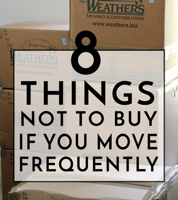 Don't Invest In These 8 Things If You Move A Lot
