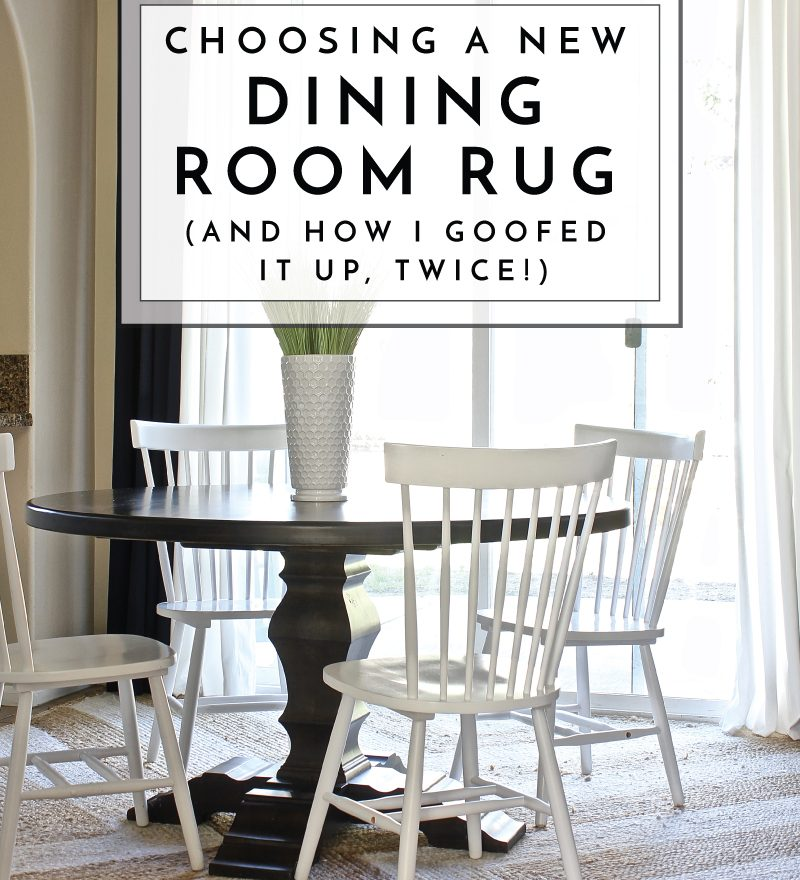 Choosing A New Dining Room Rug (And How I Goofed It Up Twice!)