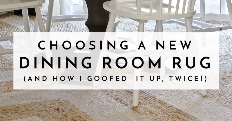 Choosing a New Dining Room Rug (And How I Goofed It Up Twice ...