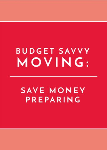 Budget Savvy Moving: Save Money Preparing to Move
