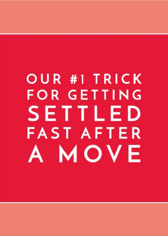 Our #1 Trick for Getting Settled Fast After a Move