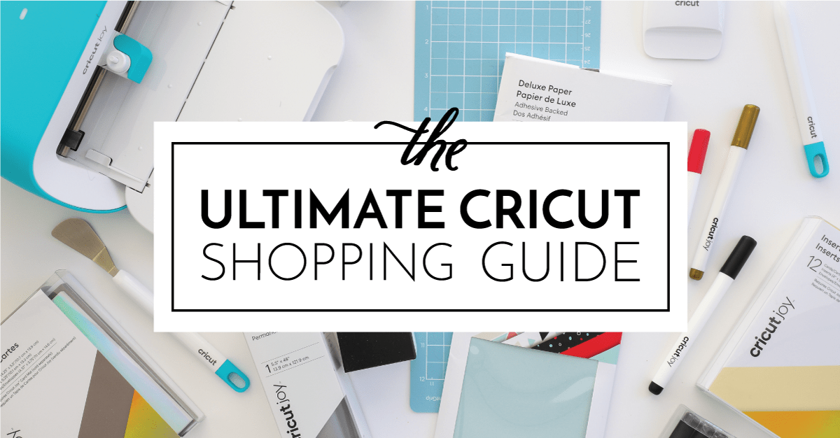 The Ultimate Cricut Shopping Guide