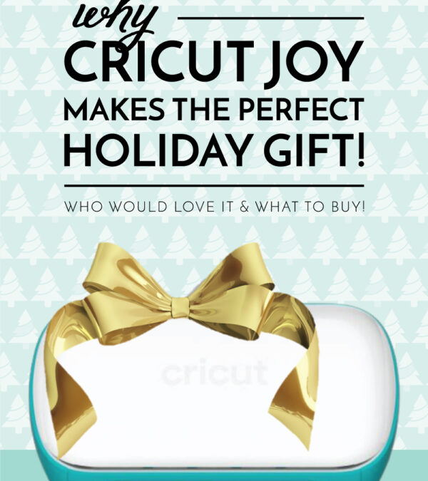 Cricut Joy Makes the Perfect Holiday Gift
